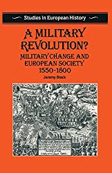 A Military Revolution?: Military Change and European Society, 1550-1800 (Studies in European history)