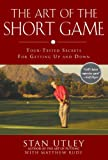 The Art of the Short Game: Tour-Tested Secrets for Getting Up and Down