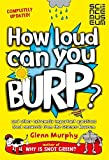 How Loud Can You Burp?: and other extremely important questions (and answers) from the Science Museum by Glenn Murphy (2015-07-02)
