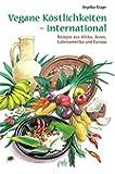 Vegane Köstlichkeiten - international: Rezepte aus Afrika, Asien, Lateinamerika und Europa