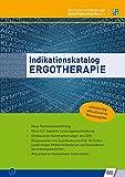 Indikationskatalog Ergotherapie: Neue Rahmenempfehlung; Neue ICF-basierte Leistungsbeschreibung; Umfassende Kommentierungen des DVE; Diagnoseliste ... Aktualisierte Assessment-Instrumente