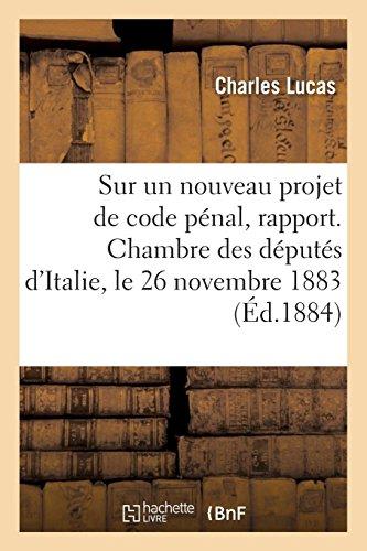 Sur un nouveau projet de code pénal, rapport. Chambre des députés d'Italie, le 26 novembre 1883