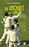 The Unquiet Ones: A History of Pakistan Cricket