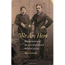 We Are Here: Memories of the Lithuanian Holocaust (English Edition)