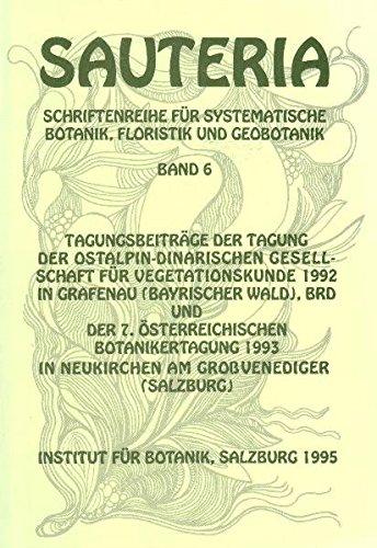 Sauteria 6: Tagungsbeiträge der Tagung der ostalpin-dinarischen Gesellschaft für Vegetationskunde 1992 in Grafenau (Bayrischer Wald) und der 7. ... Botanik, Floristik und Geobotanik)