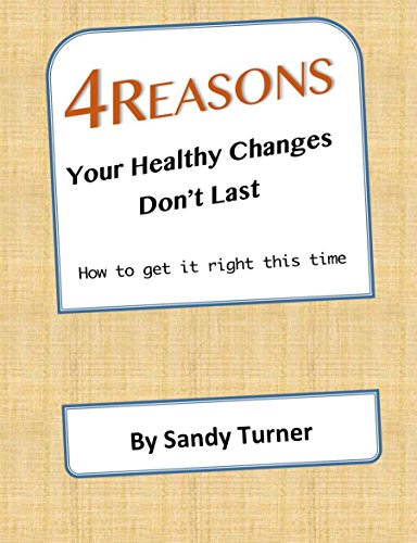 4 Reasons Your Healthy Changes Don't Last: How to Get It Right This Time (English Edition) (Turner Sandy)