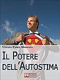 Il Potere Dell'Autostima. Come Raggiungere e Potenziare una Piena Realizzazione di Sé. (Ebook Italiano - Anteprima Gratis)