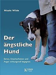 Der ängstliche Hund: Stress, Unsicherheiten und Angst wirkungsvoll begegnen (Das besondere Hundebuch)