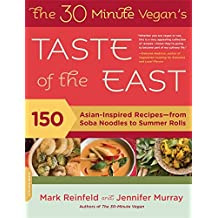 The 30-Minute Vegan's Taste of the East: 150 Asian-Inspired Recipes--from Soba Noodles to Summer Rolls