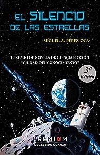 El silencio de las estrellas: I Premio Novela Ciencia Ficción Ciudad del Conocimiento par  Miguel Ángel Pérez Oca