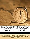 Resultados Del Observatorio Nacional Argentino En Córdoba ..., Volume 12...