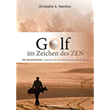 GOLF IM ZEICHEN DES ZEN: ZEN GESCHICHTEN - Inspirationen für das Golfspiel und das Spiel des Lebens
