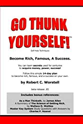 Go Thunk Yourself!(TM) - Become Rich, Famous, A Success by Robert C. Worstell (2007-11-19)