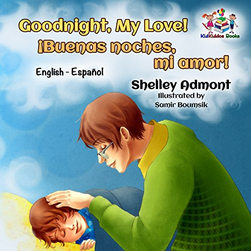 Goodnight, My Love! ¡Buenas noches, mi amor! (english spanish kids books, spanish books for toddlers, bilingual spanish books for children) (English Spanish Bilingual Collection) por Shelley Admont