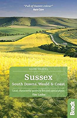 Sussex (Slow Travel): South Downs, Weald & Coast (Bradt Travel Guides (Slow Travel series))
