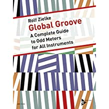 Global Groove: A Complete Guide to Odd Meters for All Instruments. Lehrbuch mit mp3-CD.