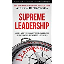 Supreme Leadership: Gain 850 Years of Wisdom from Successful Business Leaders (English Edition)