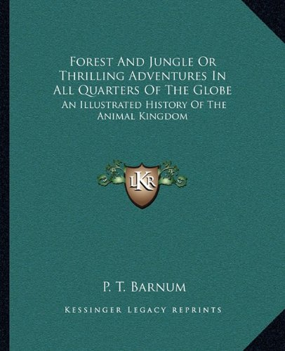 Forest and Jungle or Thrilling Adventures in All Quarters of the Globe: An Illustrated History of the Animal Kingdom