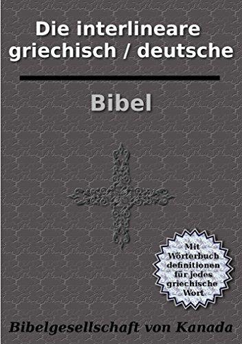 Die interlineare deutsch / griechische Bibel: Mit Wörterbuchdefinitionen für jedes griechische Wort