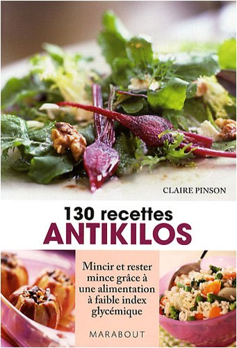 130 recettes antikilos : Mincir et reste...