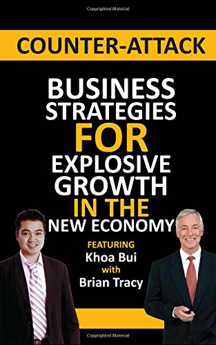counter-attack-business-strategies-for-explosive-growth-in-the-new-economy-featuring-khoa-bui-with-b