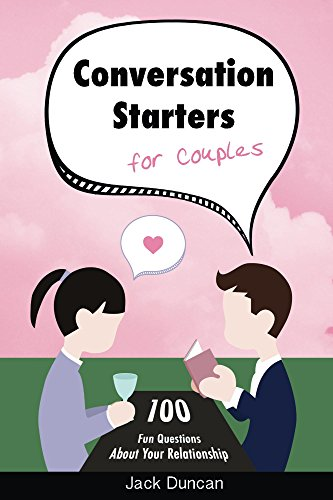 Conversation Starters For Couples: 100 Fun Questions About Your Relationship
