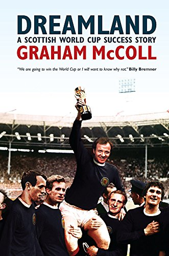 Dreamland: A Scottish World Cup Success Story por Graham Mccoll
