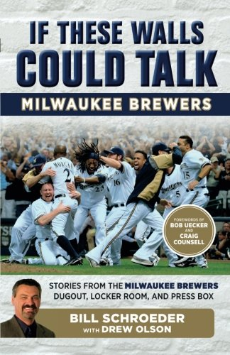 Price comparison product image If These Walls Could Talk: Milwaukee Brewers: Stories from the Milwaukee Brewers Dugout,  Locker Room,  and Press Box