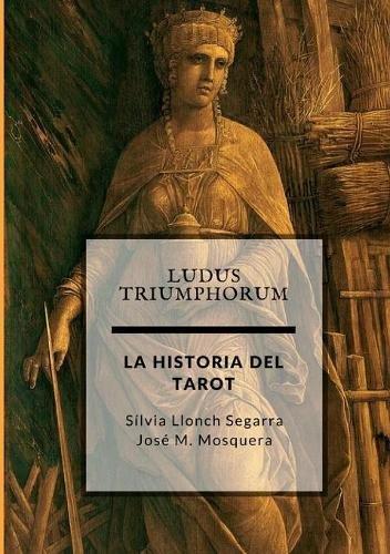 Ludus Triumphorum + LA HISTORIA DEL TAROT por JOSE MANUEL MOSQUERA