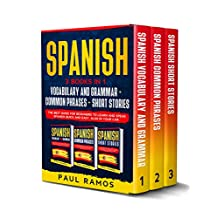 SPANISH: 3 BOOKS IN 1 : VOCABULARY AND GRAMMAR + COMMON PHRASES + SHORT STORIES. THE BEST GUIDE FOR BEGINNERS TO LEARN AND SPEAK SPANISH QUICK AND EASY, ALSO IN YOUR CAR. (English Edition)