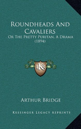 Roundheads and Cavaliers: Or the Pretty Puritan, a Drama (1894)