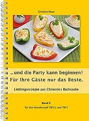 ...und die Party kann beginnen! Für Ihre Gäste nur das Beste. Für den TM31 und TM5 (Lieblingsrezepte aus Christines Backstube, Band 6)