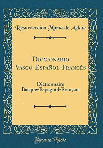 Diccionario Vasco-Español-Francés: Dictionnaire Basque-Espagnol-Français (Classic Reprint) par Resurreccion Maria de Azkue
