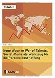Neue Wege im War of Talents. Social-Media als Werkzeug für die Personalbeschaffung