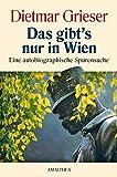 Das gibt's nur in Wien: Eine autobiographische Spurensuche