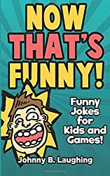 Now That's Funny!: Funny Jokes for Kids by Johnny B. Laughing (2015-06-02)