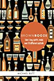 Brown Booze: Take five key spirits, make over 75 different cocktails
