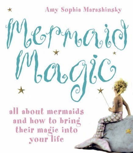 Mermaid Magic: All About Mermaids and How to Bring Their Magic into Your Life by Amy Sophia Marashinsky (2005-11-07)