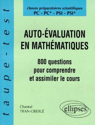 Auto-évaluation en mathématiques: 800 questions pour comprendre et assimiler le cours