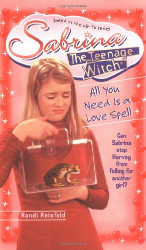 All You Need Is a Love Spell (Sabrina the Teenage Witch, Band 7)