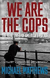 [(We are the Cops : The Real Lives of America's Police)] [By (author) Michael Matthews] published on (May, 2015)