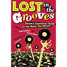 [(Lost in the Grooves : Scram's Capricious Guide to the Music You Missed)] [Edited by Kim Cooper ] published on (December, 2004)