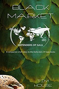 Black Market: Companion short story to the Defenders Of Gaia series by [House, Tim]