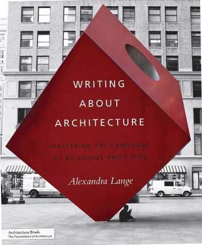 Writing About Architecture: Mastering the Language of Buildings and Cities (Architecture Briefs) por Alexandra Lange