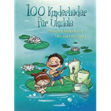 100 Kinderlieder für Ukulele: beliebte Melodien & Hits aus Film und TV