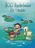 100 Kinderlieder für Ukulele: beliebte Melodien & Hits aus Film