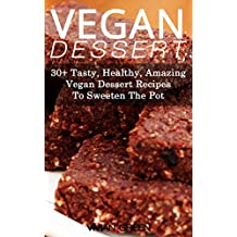 Vegan Dessert: 30+ Tasty, Healthy, Amazing Vegan Recipes To Sweeten The Pot (English Edition)