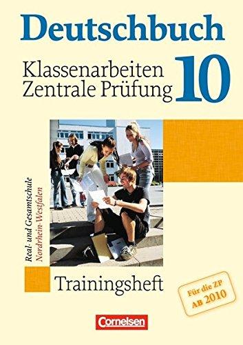 Deutschbuch 10. Schuljahr. Klassenarbeiten und zentrale Prüfung 2010 Nordrhein-Westfalen: Trainingsheft mit Lösungen zu allen Grundausgaben