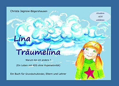 Lina Träumelina: Warum bin ich anders? (Ein Leben mit ADS ohne Hyperaktivität). Ein Buch für Grundschulkinder, Eltern und Lehrer