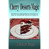 Cherry Desserts Magic: 30 favorite dessert recipes featuring sweet and sour cherries to inspire the experienced baker and those just starting out (Baking Magic Book 1) (English Edition)
